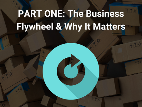 PART ONE: The Business Flywheel and Why It Matters