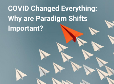 COVID Changed Everything: Why are Paradigm Shifts Important?