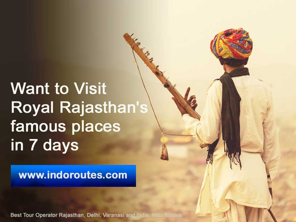 Want to Visit Royal Rajasthan's famous places in 7 days