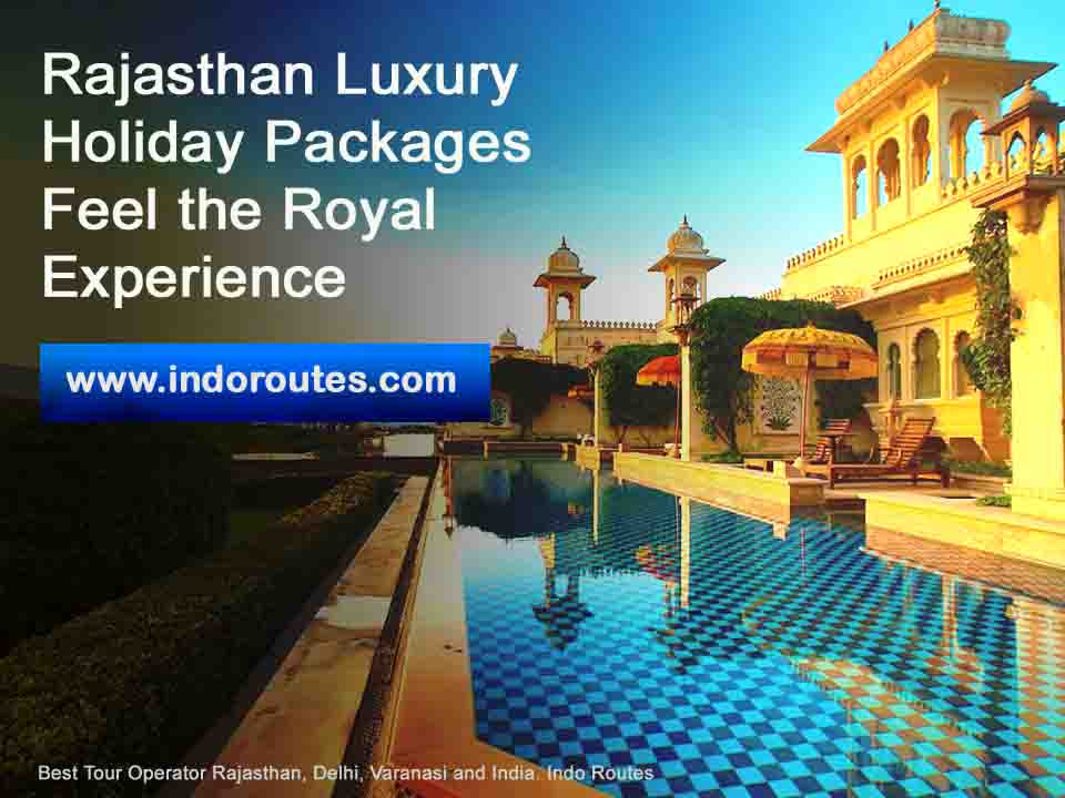 Rajasthan Luxury Holiday Packages - Feel the Royal Experience