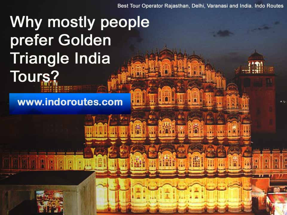 Why mostly people prefer Golden Triangle India Tours