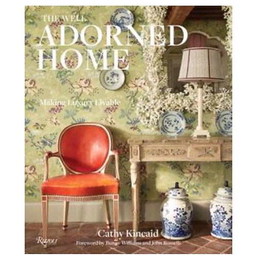 The Well Adorned Home : Making Luxury Livable by Cathy Kincaid