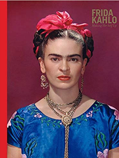 Frida Kahlo - Making Her Self Up by Claire Wilcox