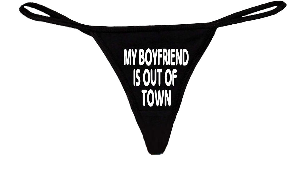 Women's Funny S*xy Thong My Boyfriend Is Out of Town