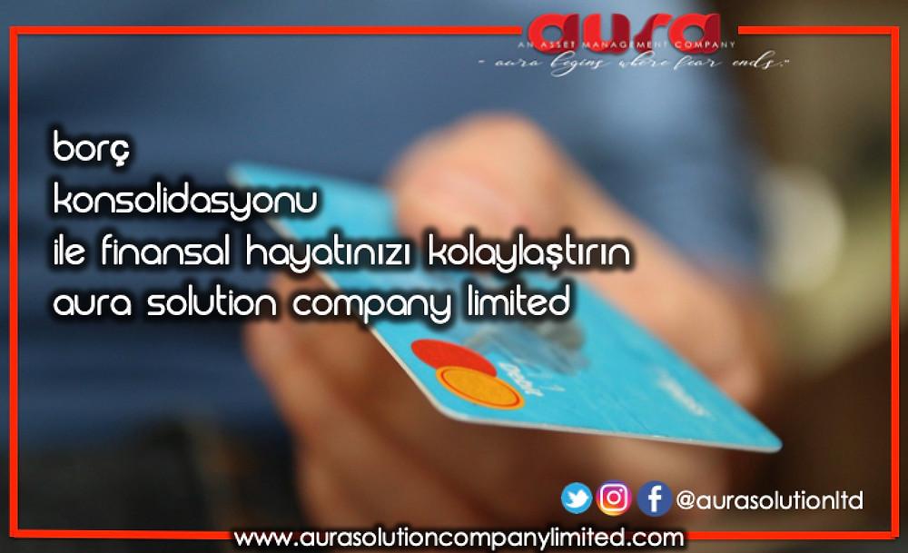 Borç Konsolidasyonu ile Finansal Hayatınızı Kolaylaştırın: Aura Solution Company Limited