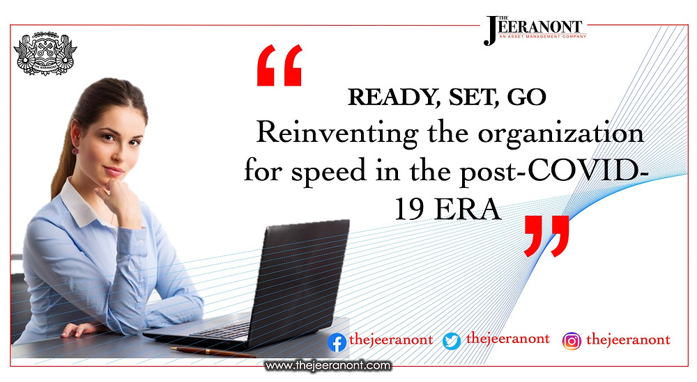 Ready, set, go: Reinventing the organization for speed in the post-COVID-19 era: The Jeeranont