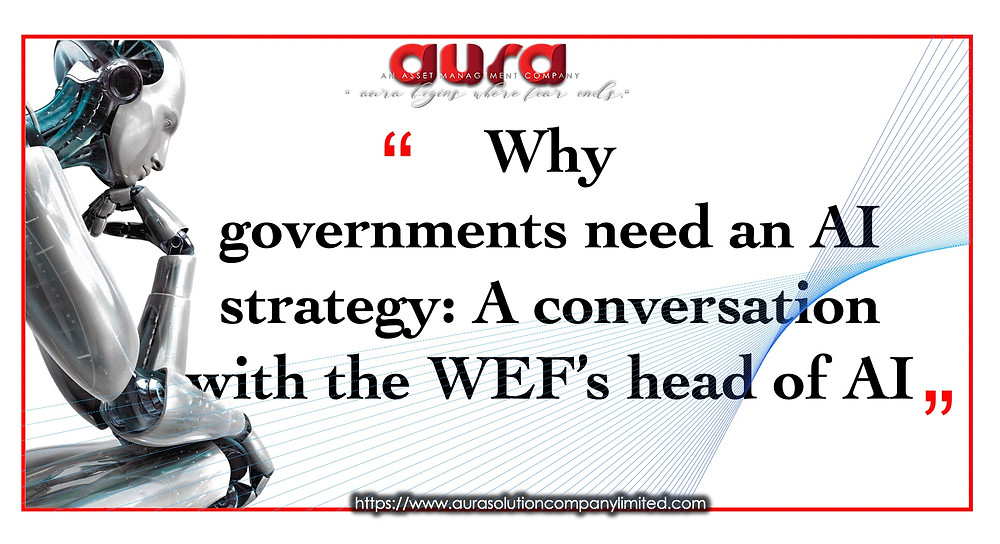 Why governments need an AI strategy: A conversation with the WEF's head of AI: Aura Solution Limited