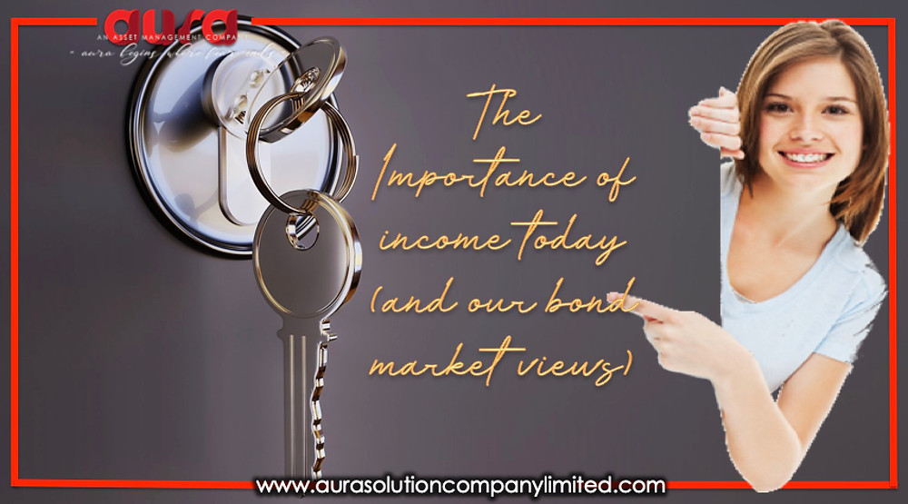 The importance of income today (and our bond market views) Aura Solution Company Limited