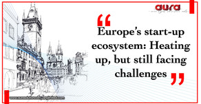 Europe's start-up ecosystem: Heating up, but still facing challenges : Aura Solution Company Limited