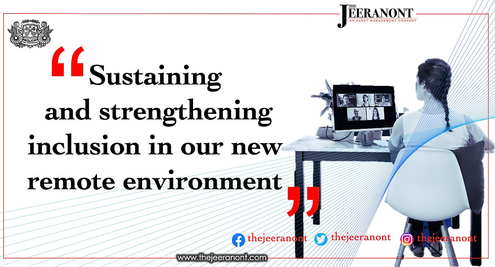 Sustaining and strengthening inclusion in our new remote environment : The Jeeranont