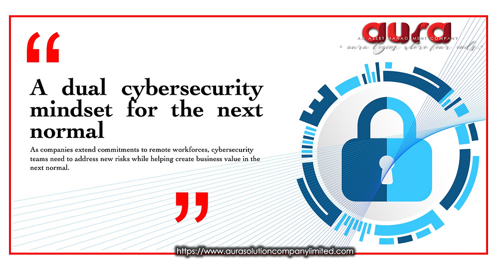 A dual cybersecurity mindset for the next normal : Aura Solution Company Limited