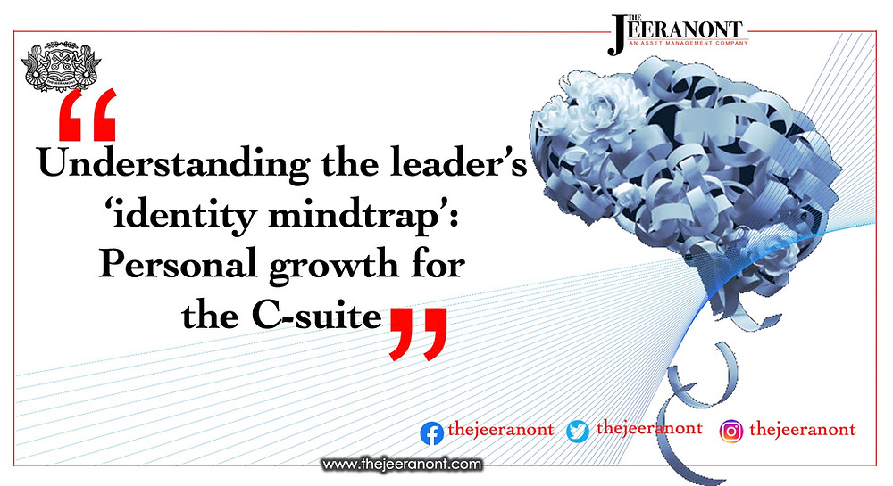Understanding the leader's 'Identity Mindtrap' : The Jeeranont Quarterly