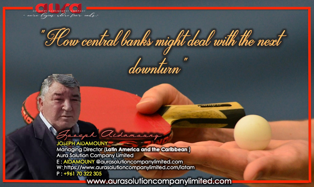 How central banks might deal with the next downturn : Joseph Aidamouny : Aura Solution Limited