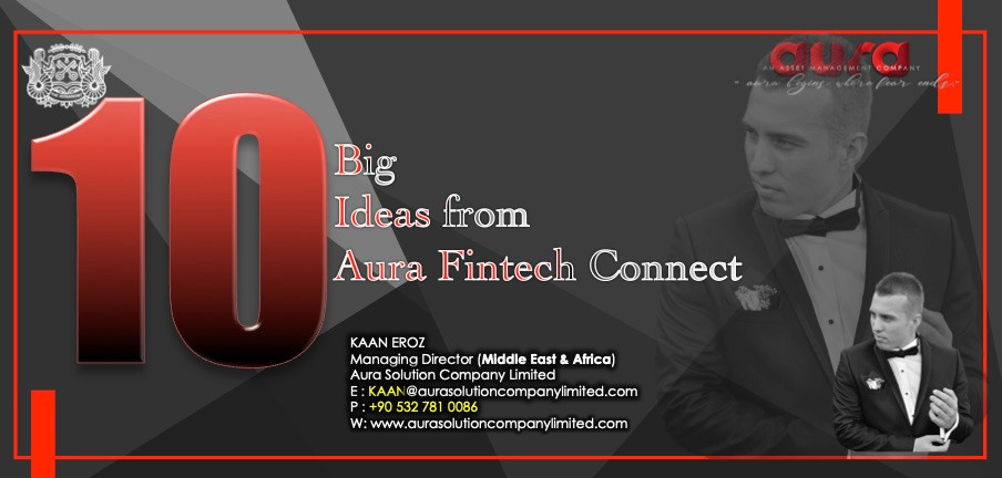 Top 10 Big Ideas from Aura Solution Company Limited's Fintech Connect : Aura Solution Limited