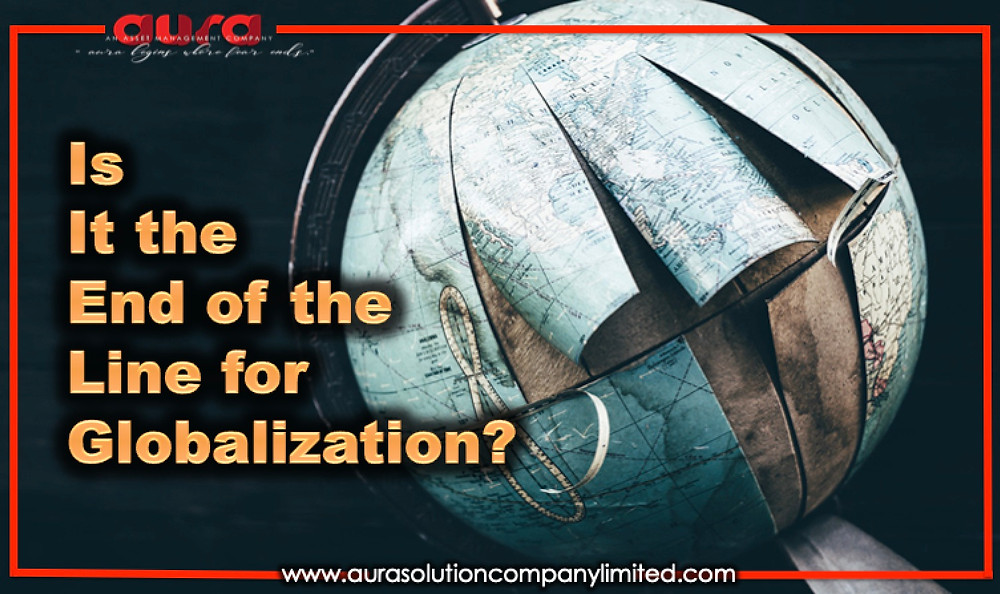 Is It the End of the Line for Globalization? : Aura Solution Company Limited