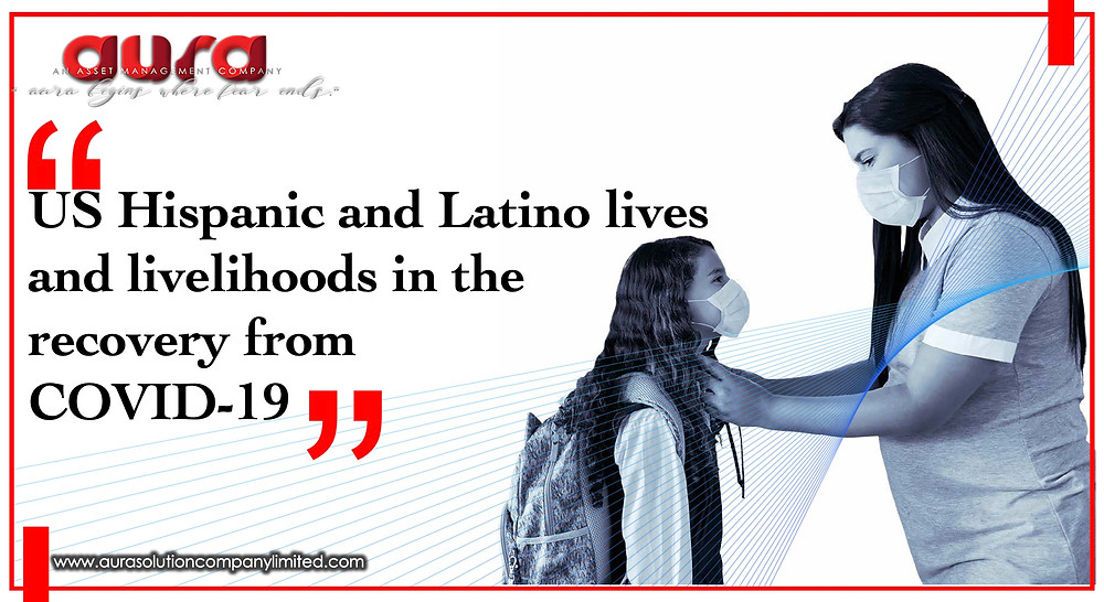 US Hispanic and Latino lives and livelihoods in the recovery from COVID-19 : Aura Solution Limited