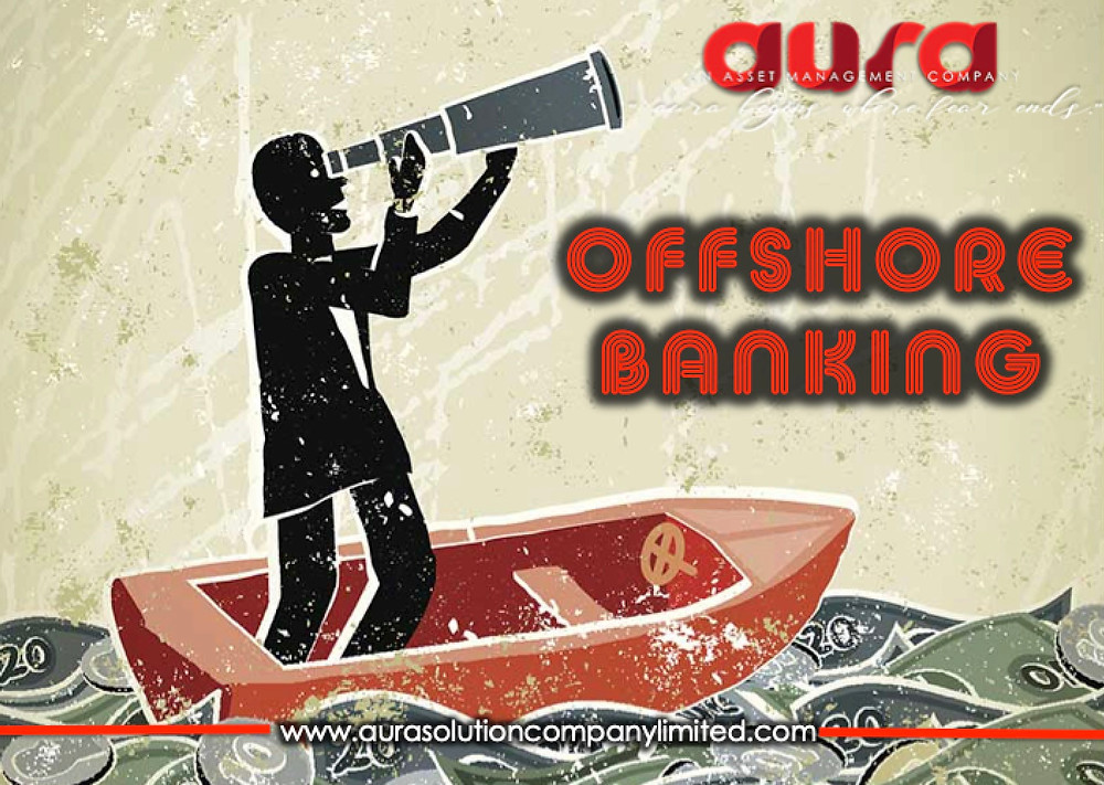 10 Reasons Why You Need an Offshore Bank Account Today : Aura Solution Company Limited