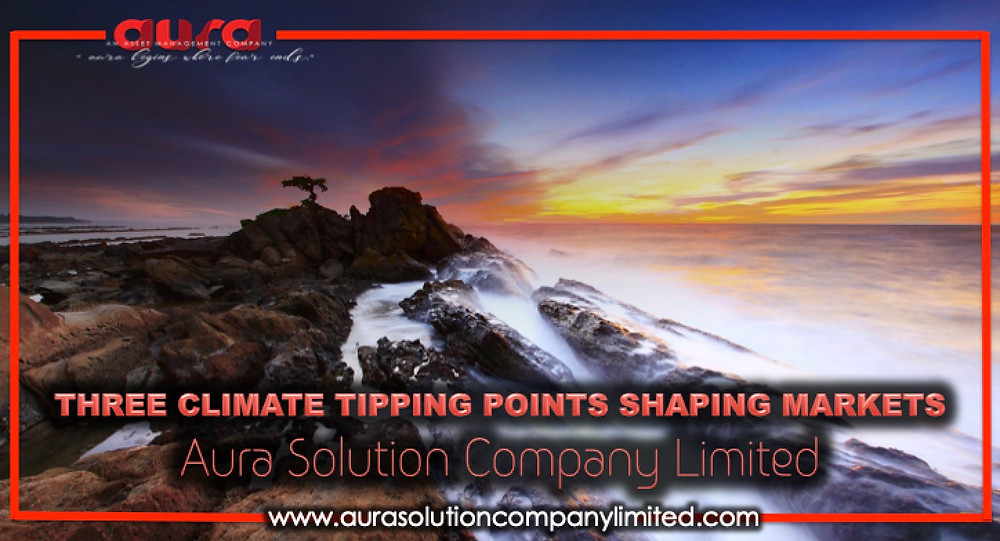 Three Climate Tipping Points Shaping Markets : Aura Solution Company Limited
