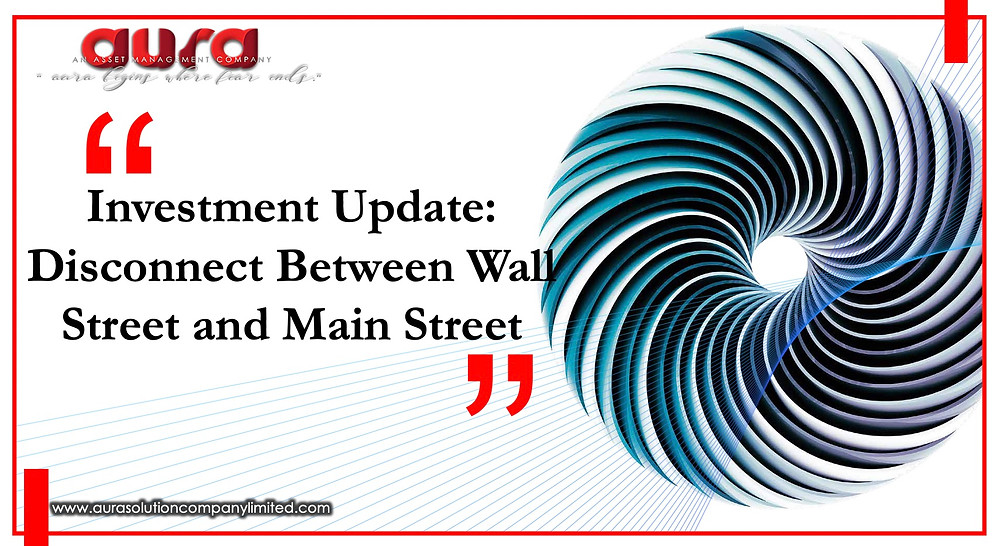 Investment Update: Disconnect Between Wall Street and Main Street : Aura Solution Company Limited