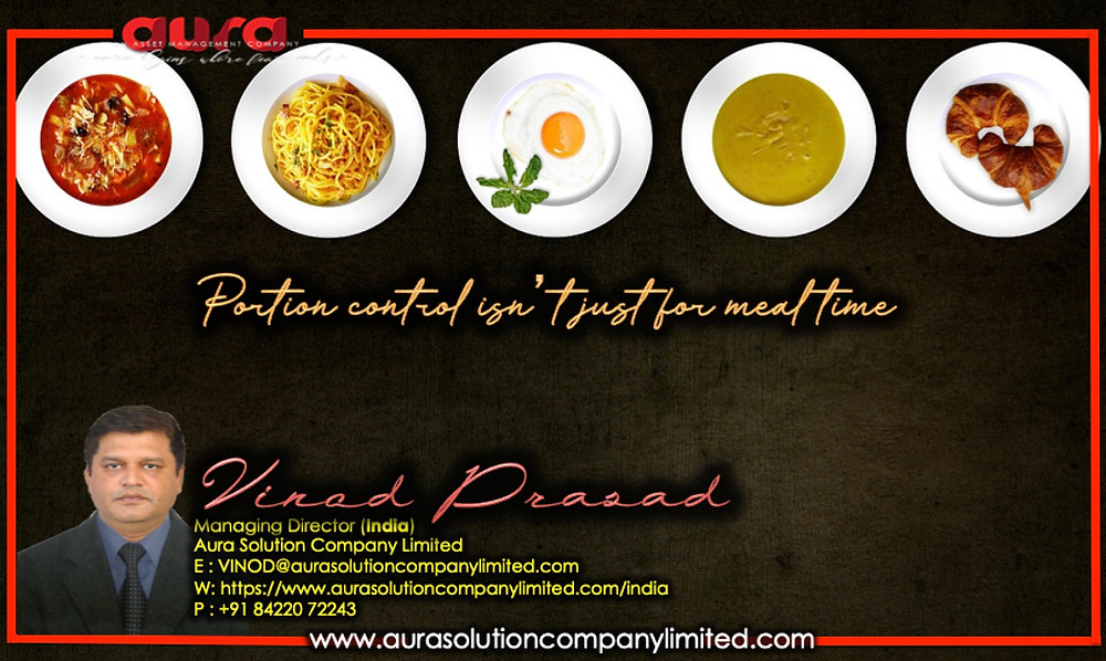 Portion control isn't just for meal time: Vinod Prasad : Aura Solution Company Limited