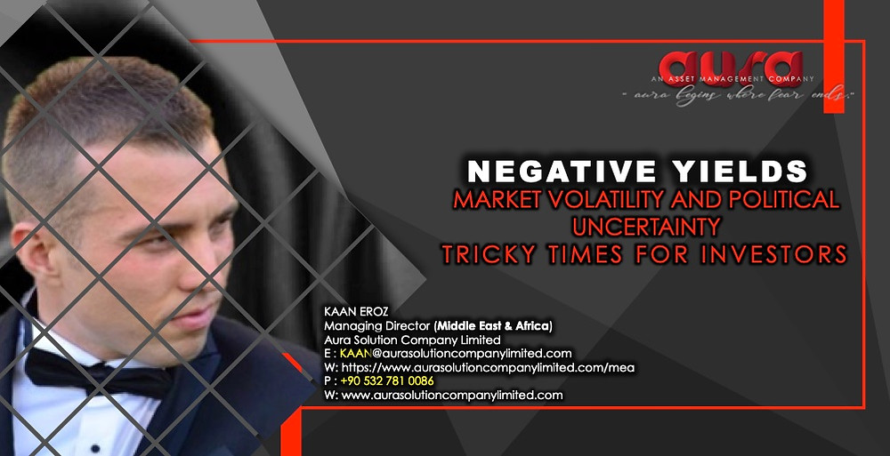 Negative yields and political uncertainty: Kaan Eroz : Aura Solution Company Limited