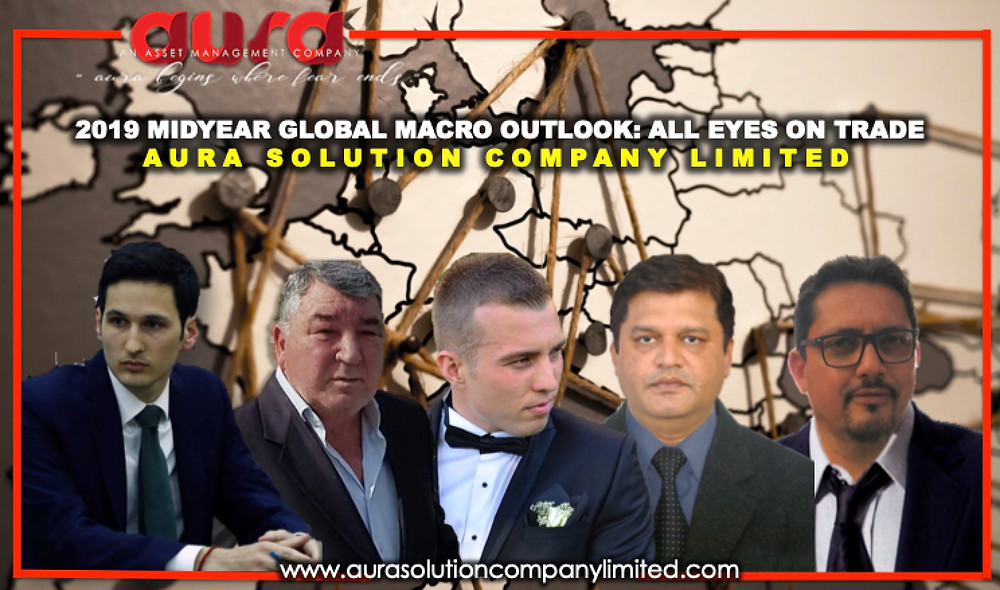 2019 Midyear Global Macro Outlook: All Eyes on Trade : Aura Solution Company Limited