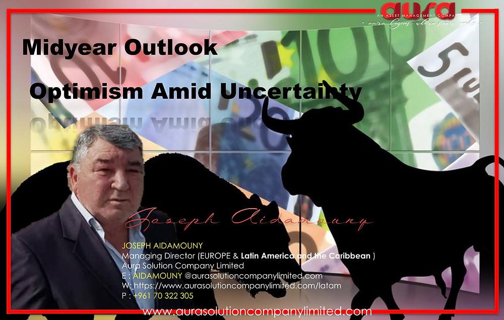 Midyear Outlook: Optimism Amid Uncertainty : Joseph Aidamouny : Aura Solution Company Limited