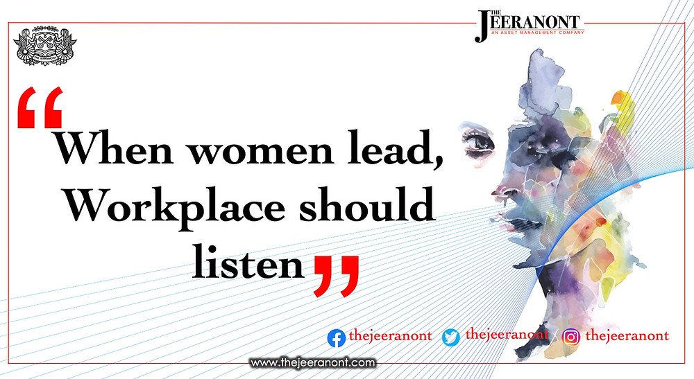 When women lead, workplaces should listen : The Jeeranont Quarterly