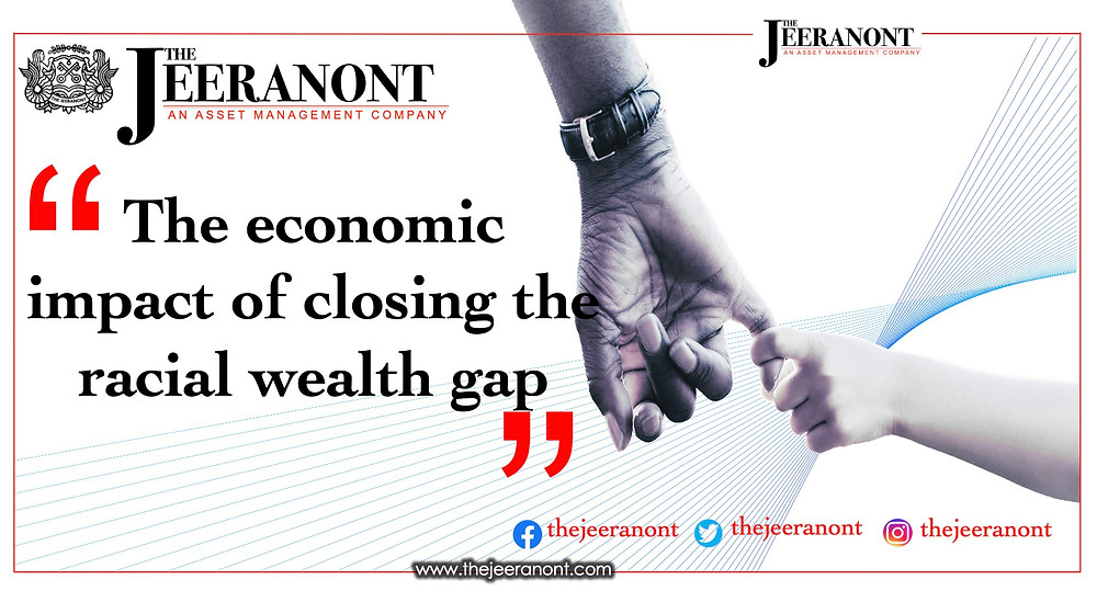 The economic impact of closing the racial wealth gap : The Jeeranont