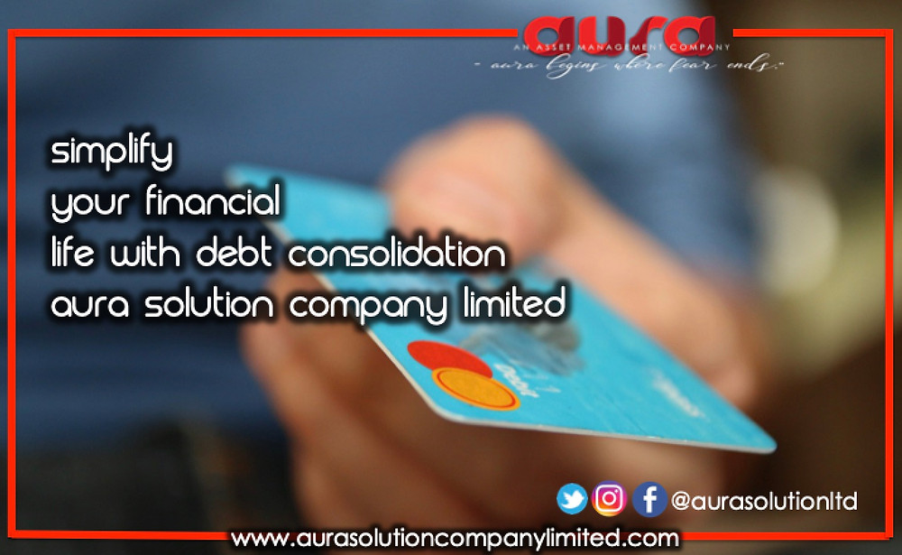 Simplify Your Financial Life with Debt Consolidation : Aura Solution Company Limited
