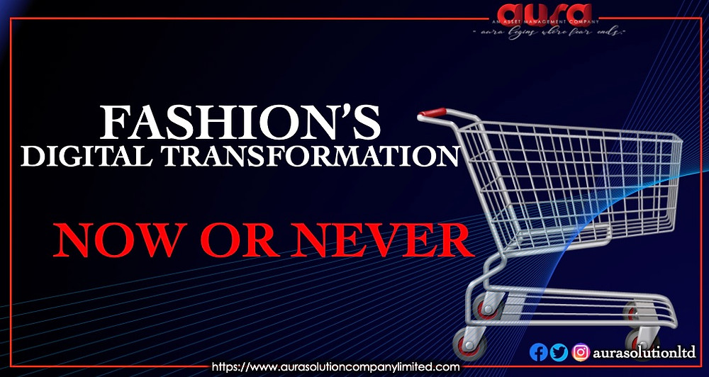 Fashion's digital transformation: Now or never : Aura Solution Company Limited