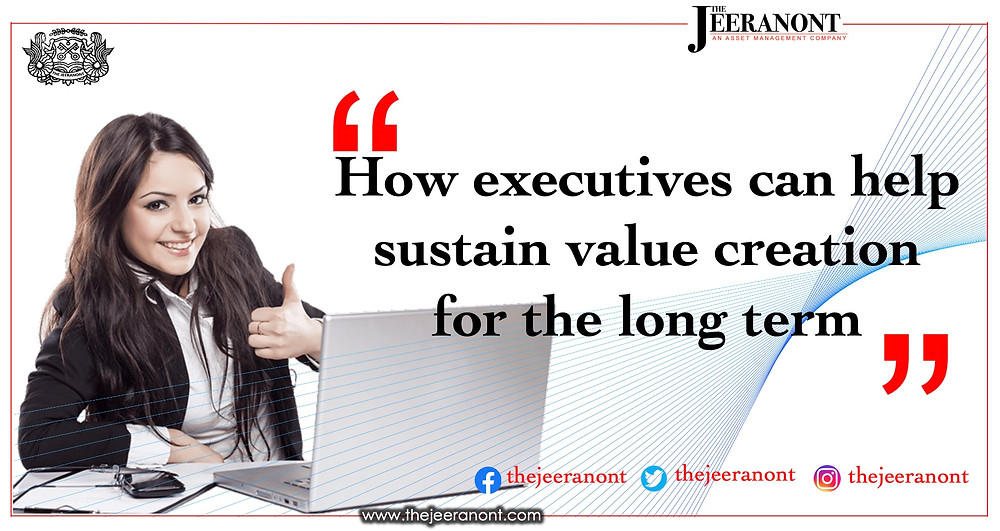 How executives can help sustain value creation for the long term : The Jeeranont