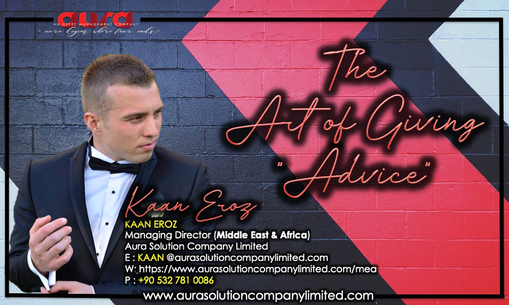 """The Art of Giving """"Advice"""" : Kaan Eroz :  Aura Solution Company Limited"""
