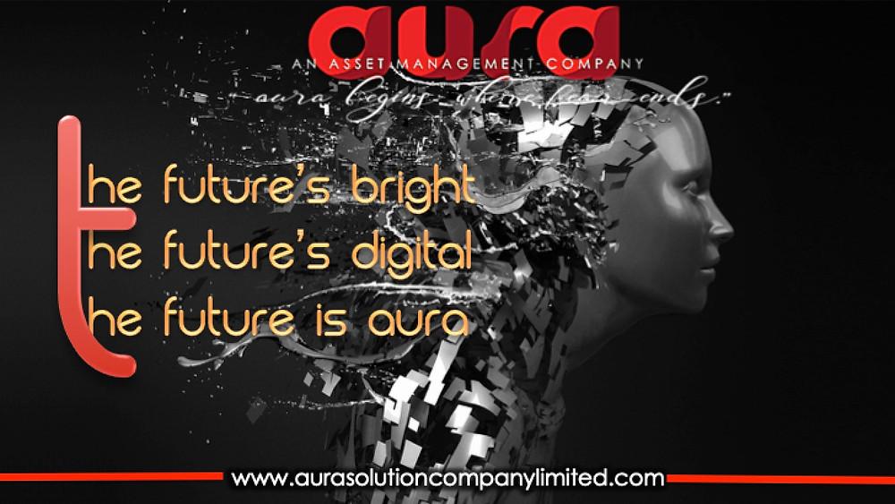 The future's bright, the future's digital,The future is Aura : Aura Solution Company Limited.