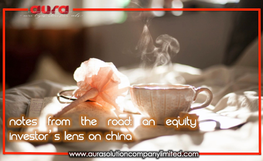 Notes from the road: An equity investor's lens on China : Aura Solution Company Limited