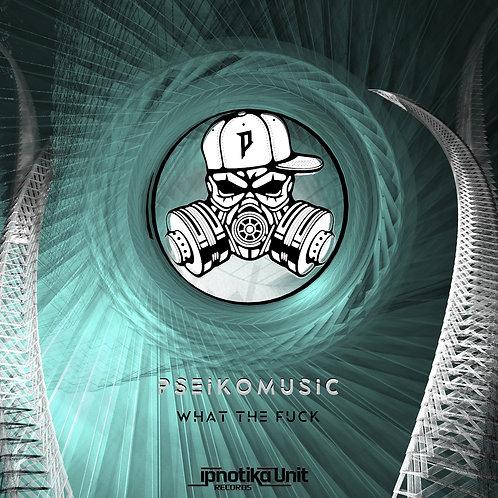 Pseikomusic - What the fuck