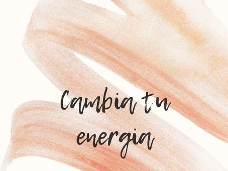 Cambia tu energía