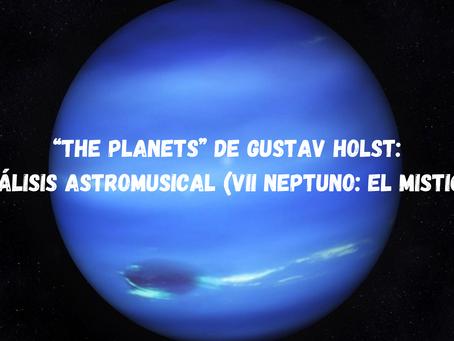 """The Planets"" de Gustav Holst: Análisis Astromusical (VII Neptuno: El Místico)"