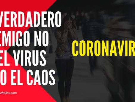 Coronavirus | El verdadero enemigo es el caos y no el virus
