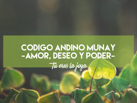 Código andino MUNAY - Amor, Deseo y Poder