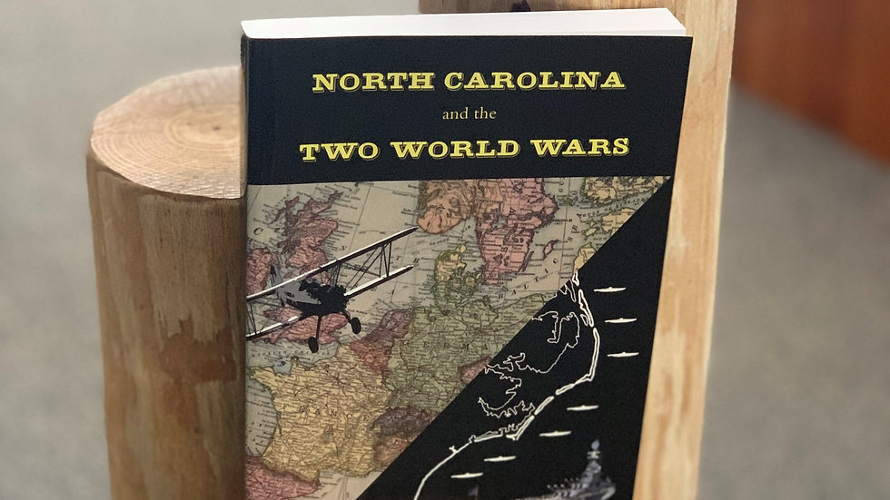 North Carolina and the Two World Wars by Dr. Lemmon and Dr. Midgette