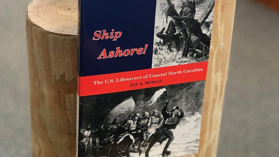 Ship Ashore: The US Lifesavers of Coastal North Carolina by Joe A. Mobley