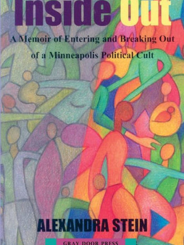 Inside Out: A Memoir of Entering and Breaking Out of a Minneapolis Political Cult