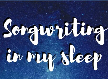 Songwriting in my sleep...