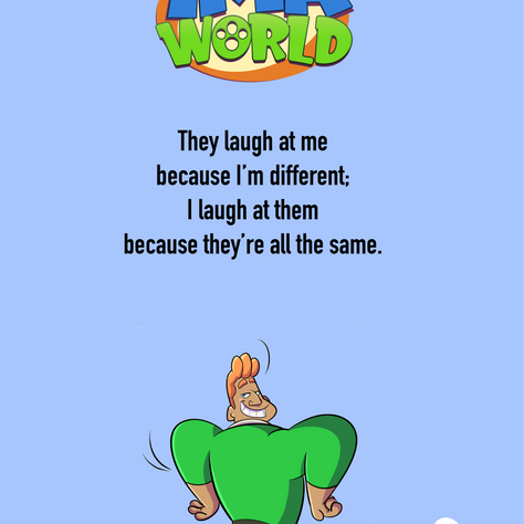 They laugh at me because...