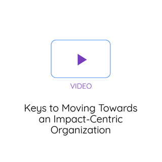 Keys to Moving Towards an Impact-Centric