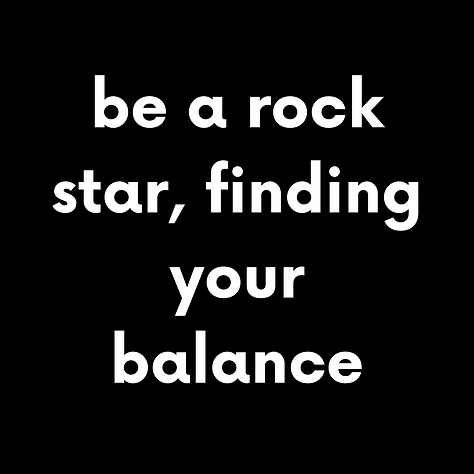 be a rock star, finding your balance