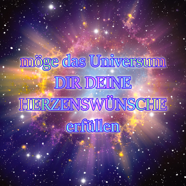 möge das Universum DIR DEINE HERZENSWÜNSCHE erfüllen