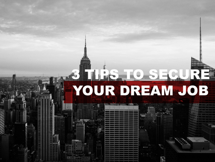 3 Tips to Secure Your Dream Job