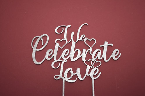 We celebrate love cake topper